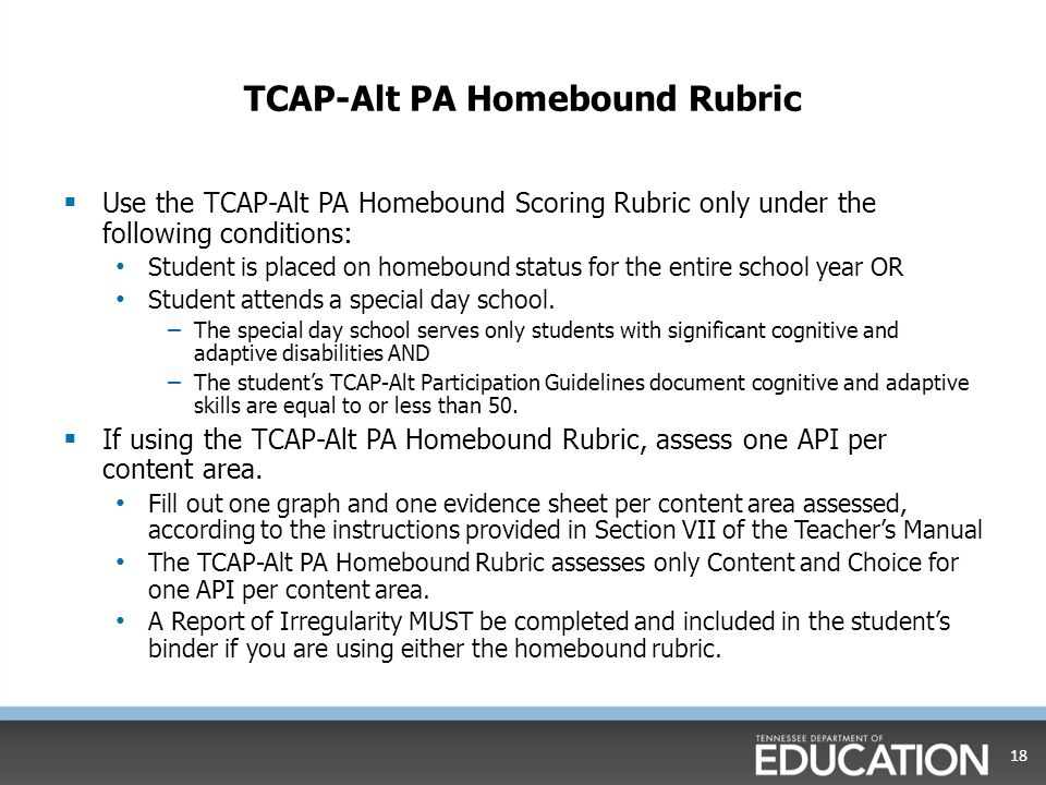 TCAP-Alt PA Homebound Rubric  Use the TCAP-Alt PA Homebound Scoring Rubric only under the following conditions: Student is placed on homebound status