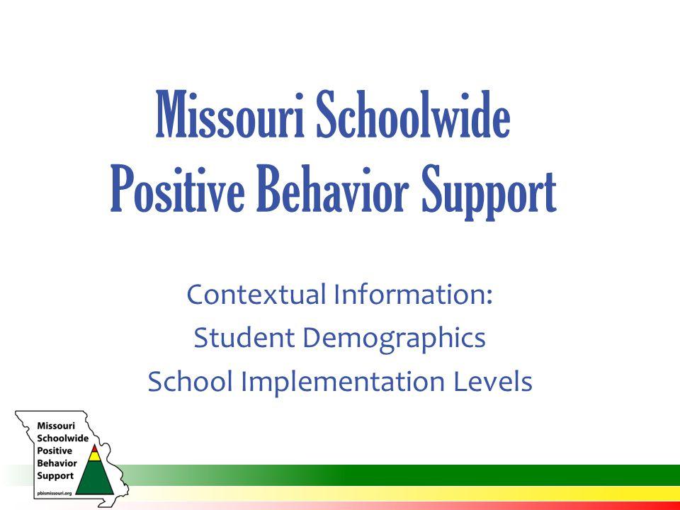Missouri Schoolwide Positive Behavior Support Contextual Information: Student Demographics School Implementation Levels