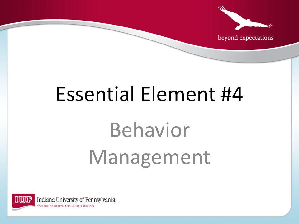 Essential Element #4 Behavior Management