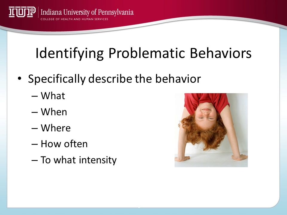 Identifying Problematic Behaviors Specifically describe the behavior – What – When – Where – How often – To what intensity ©2010, The McGraw-Hill Companies, Inc.