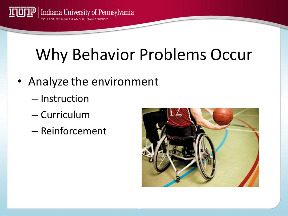 Why Behavior Problems Occur Analyze the environment – Instruction – Curriculum – Reinforcement ©2010, The McGraw-Hill Companies, Inc.