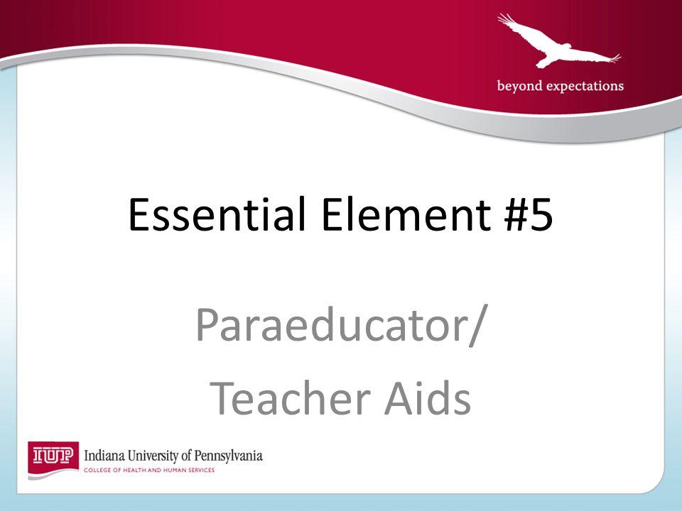 Essential Element #5 Paraeducator/ Teacher Aids