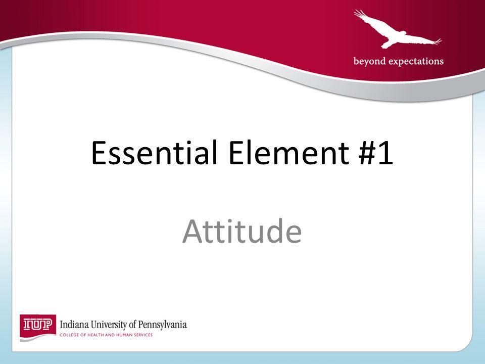 Essential Element #1 Attitude