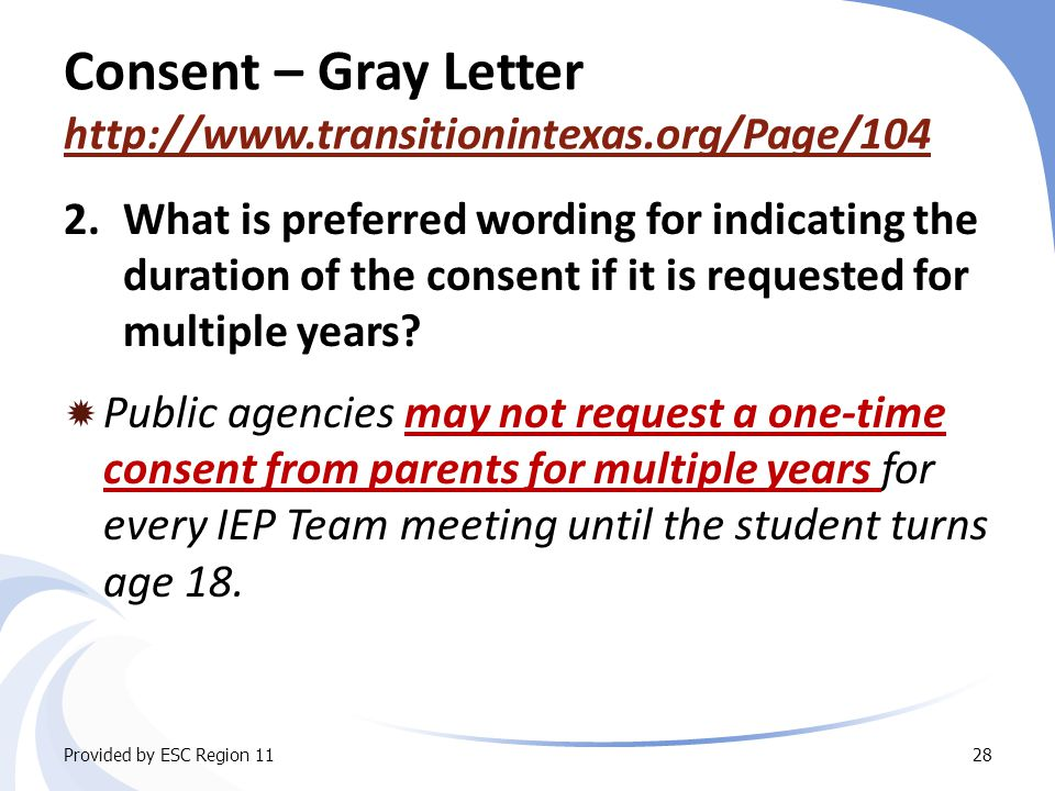 Consent – Gray Letter http://www.transitionintexas.org/Page/104 http://www.transitionintexas.org/Page/104 2.What is preferred wording for indicating the duration of the consent if it is requested for multiple years.