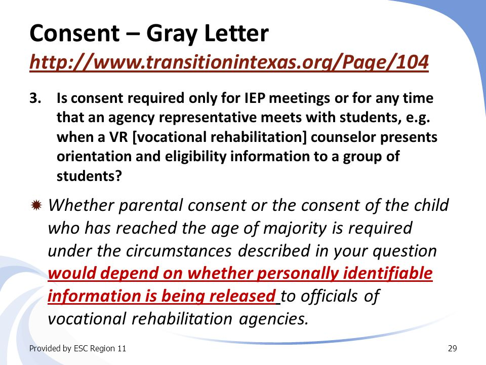 Consent – Gray Letter http://www.transitionintexas.org/Page/104 http://www.transitionintexas.org/Page/104 3.Is consent required only for IEP meetings or for any time that an agency representative meets with students, e.g.
