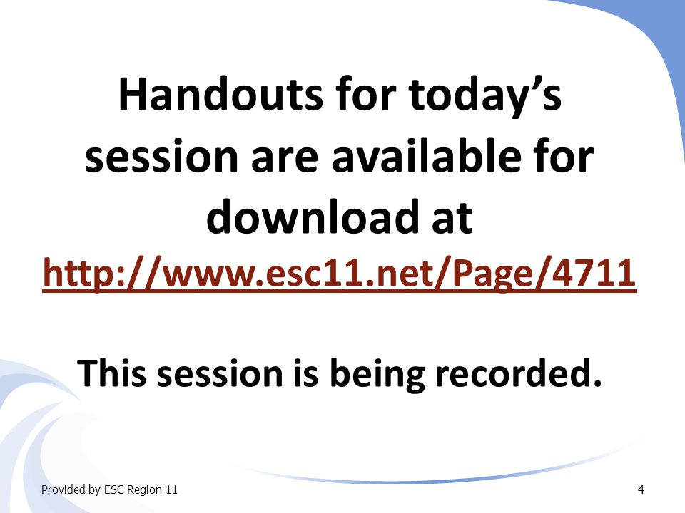 Handouts for today's session are available for download at http://www.esc11.net/Page/4711 This session is being recorded.