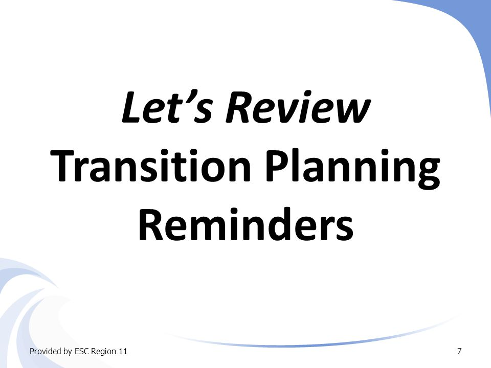  Appropriate state transition planning…must begin for a student not later than when the student reaches 14 years of age.