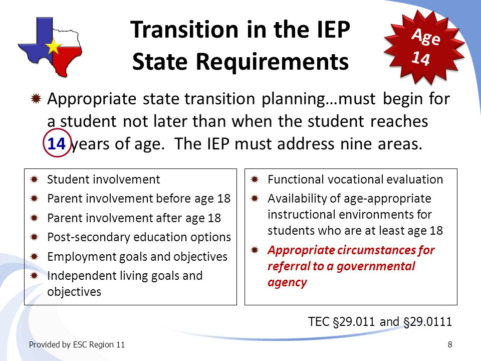 Appropriate state transition planning…must begin for a student not later than when the student reaches 14 years of age.