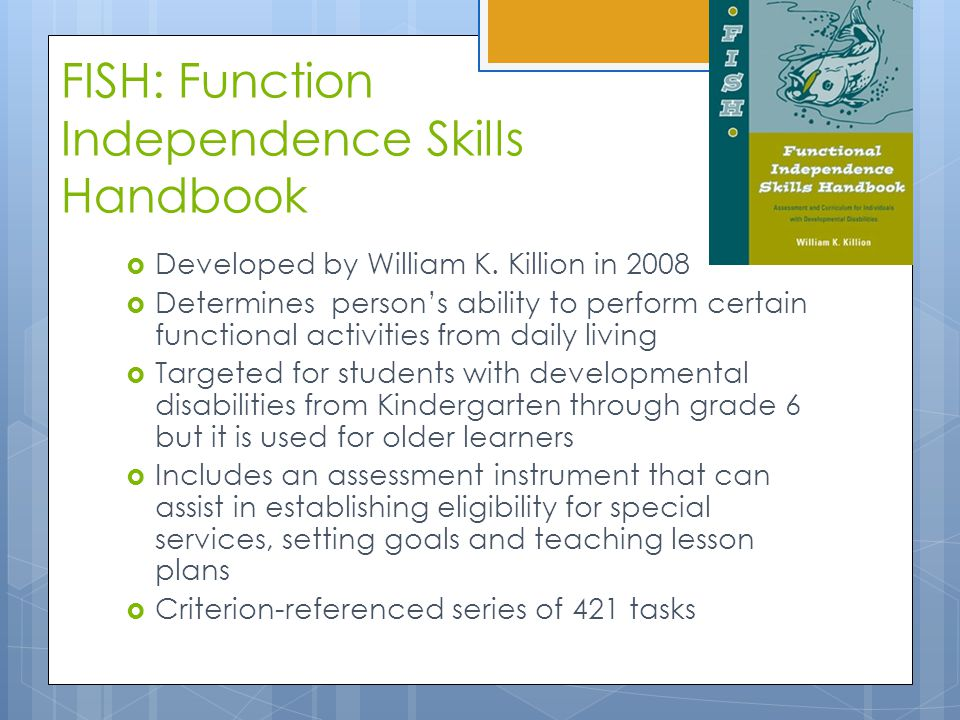 FISH: Function Independence Skills Handbook  Developed by William K.