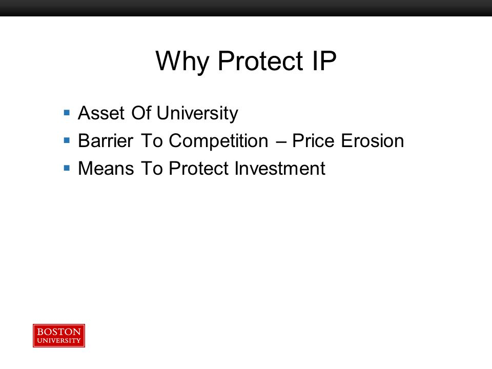 Boston University Slideshow Title Goes Here Why Protect IP  Asset Of University  Barrier To Competition – Price Erosion  Means To Protect Investment
