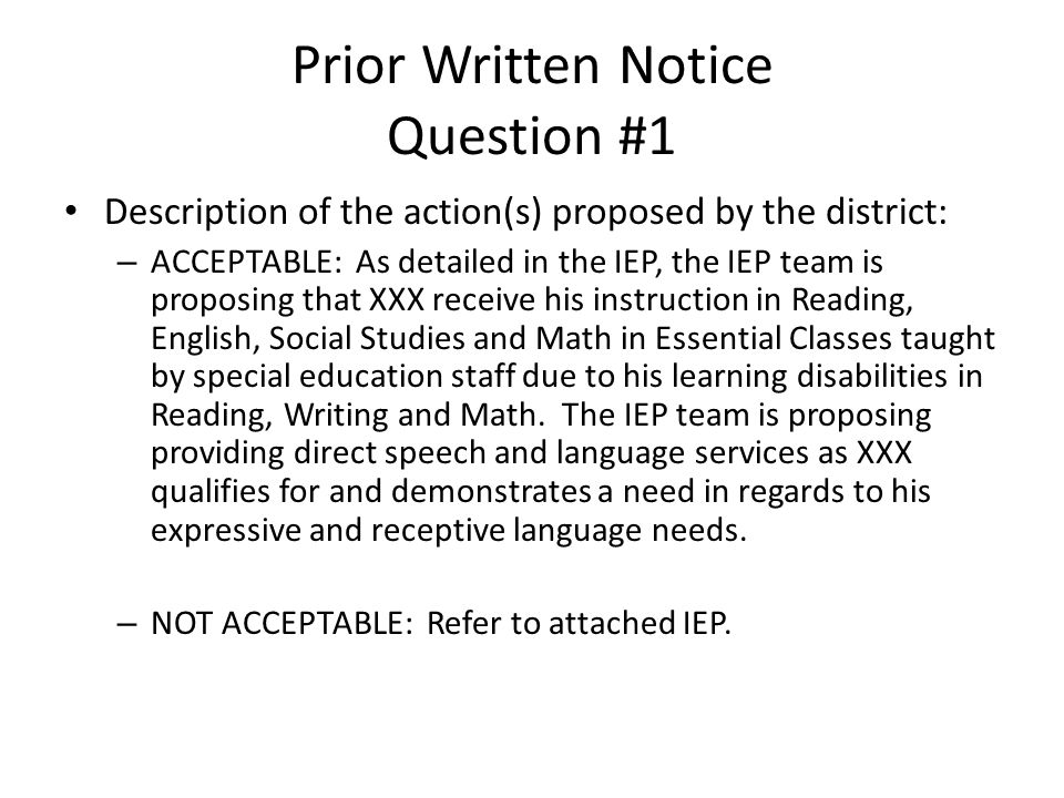 Prior Written Notice Question #1 Description of the action(s) proposed by the district: – ACCEPTABLE: As detailed in the IEP, the IEP team is proposin