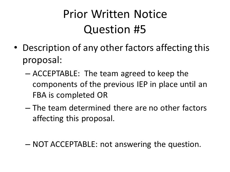 Prior Written Notice Question #5 Description of any other factors affecting this proposal: – ACCEPTABLE: The team agreed to keep the components of the
