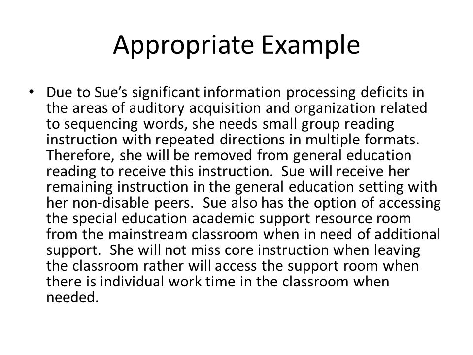 Prior Written Notice Question #2 Explanation of why the district proposes to take the action: – ACCEPTABLE: The team determined that XXX needs the specialized instruction and support provided in the Essential classes in order to successfully and effectively access his education.