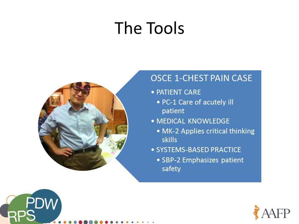 The Tools OSCE 1-CHEST PAIN CASE PATIENT CARE PC-1 Care of acutely ill patient MEDICAL KNOWLEDGE MK-2 Applies critical thinking skills SYSTEMS-BASED PRACTICE SBP-2 Emphasizes patient safety