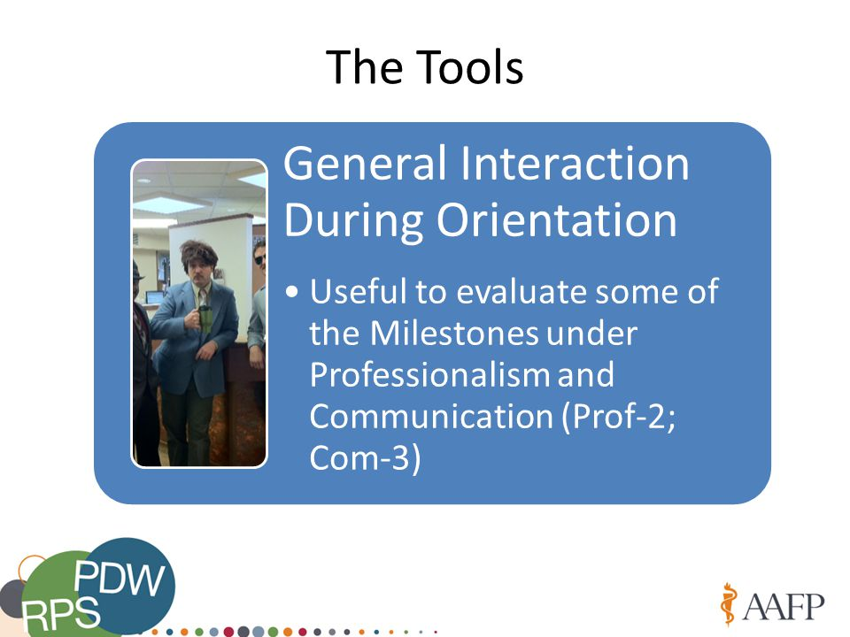 The Tools General Interaction During Orientation Useful to evaluate some of the Milestones under Professionalism and Communication (Prof-2; Com-3)