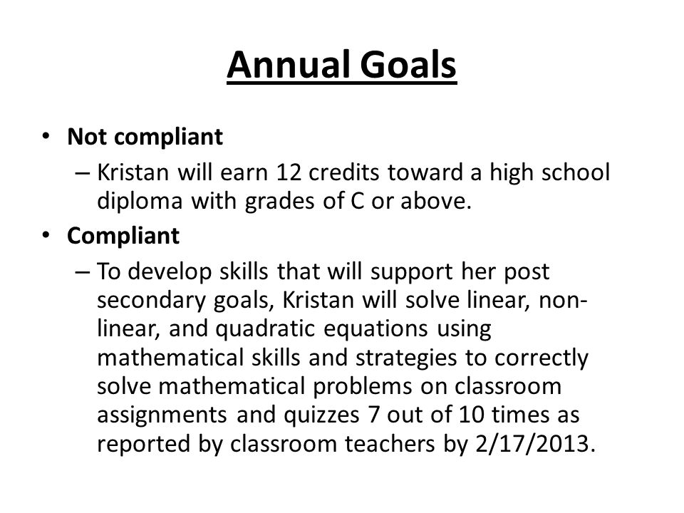 Annual Goals Not compliant – Kristan will earn 12 credits toward a high school diploma with grades of C or above.