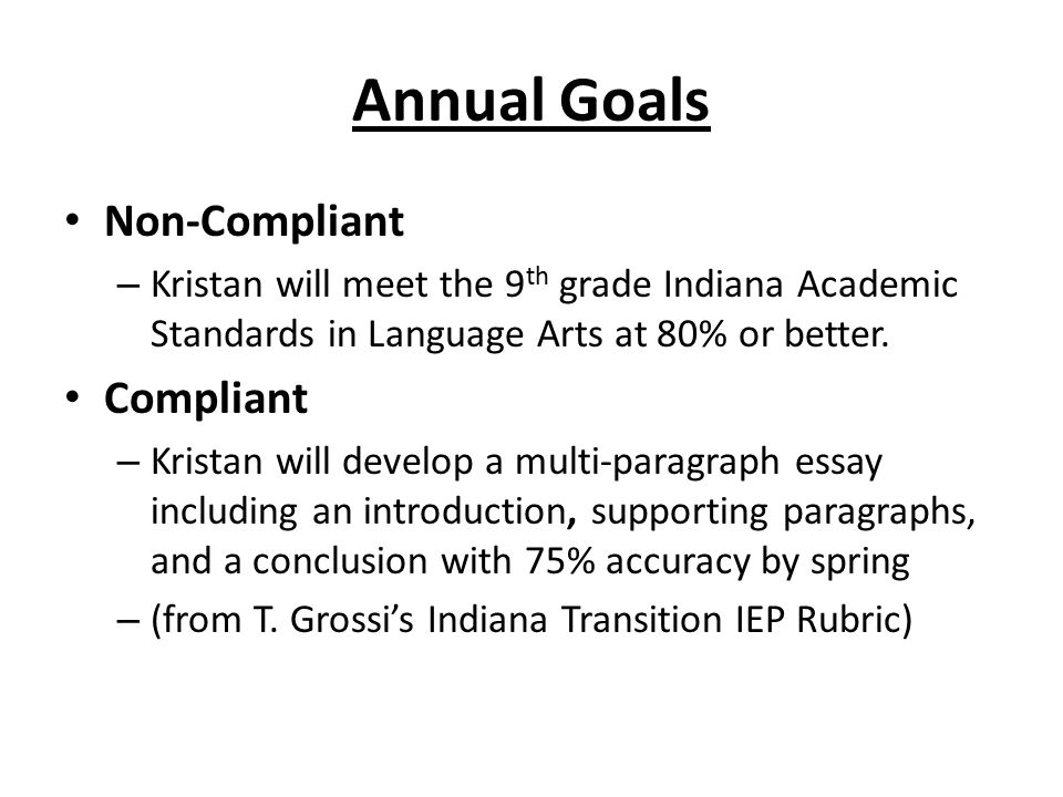 Annual Goals Non-Compliant – Kristan will meet the 9 th grade Indiana Academic Standards in Language Arts at 80% or better.