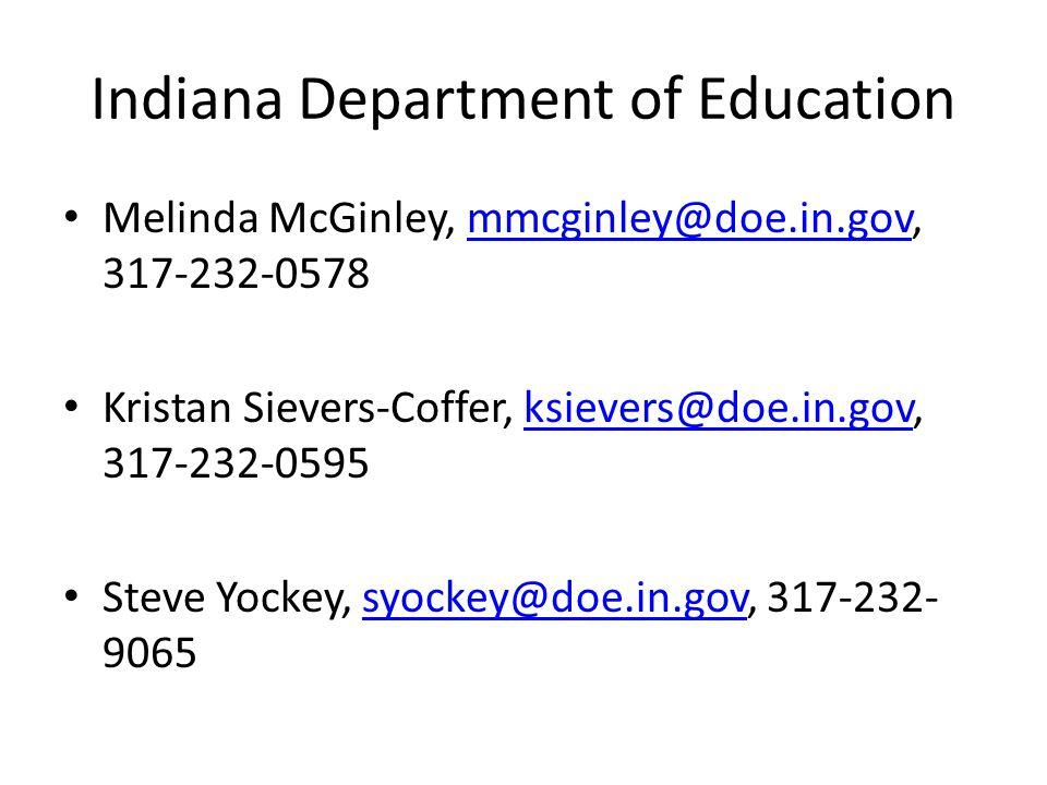 Indiana Department of Education Melinda McGinley, mmcginley@doe.in.gov, 317-232-0578mmcginley@doe.in.gov Kristan Sievers-Coffer, ksievers@doe.in.gov, 317-232-0595ksievers@doe.in.gov Steve Yockey, syockey@doe.in.gov, 317-232- 9065syockey@doe.in.gov