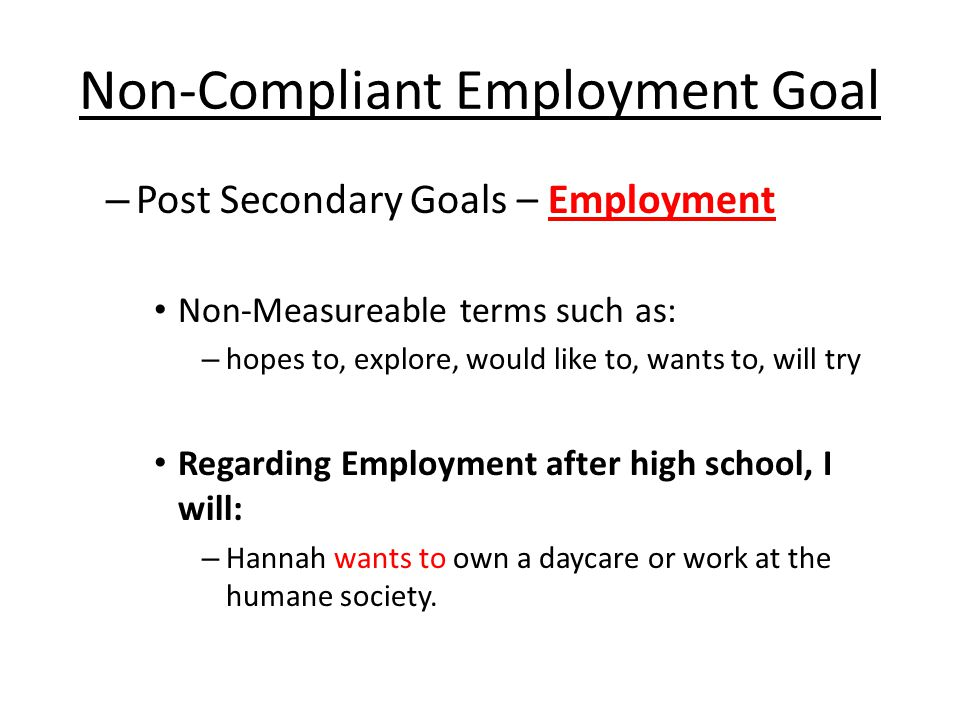 Compliant Employment Goal – Post-Secondary Goals – Employment Regarding Employment after high school, I will….