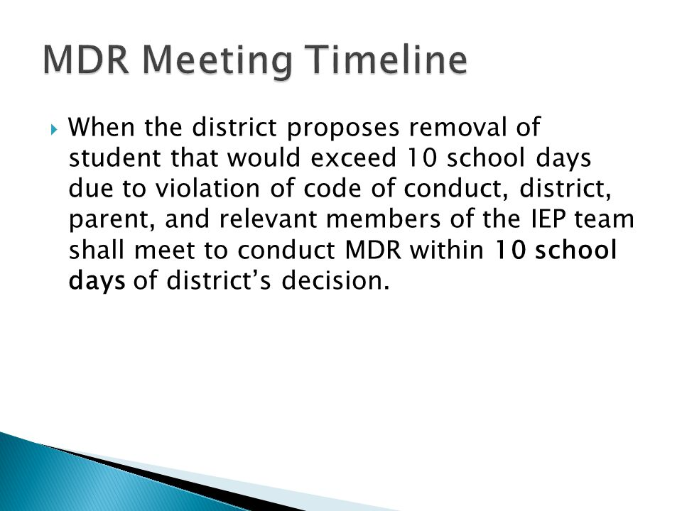  When the district proposes removal of student that would exceed 10 school days due to violation of code of conduct, district, parent, and relevant m