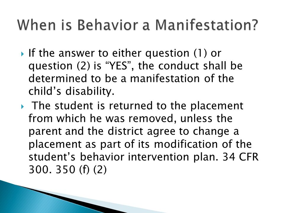 If the answer to either question (1) or question (2) is YES , the conduct shall be determined to be a manifestation of the child's disability.