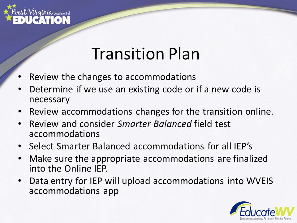 Transition Plan Review the changes to accommodations Determine if we use an existing code or if a new code is necessary Review accommodations changes for the transition online.