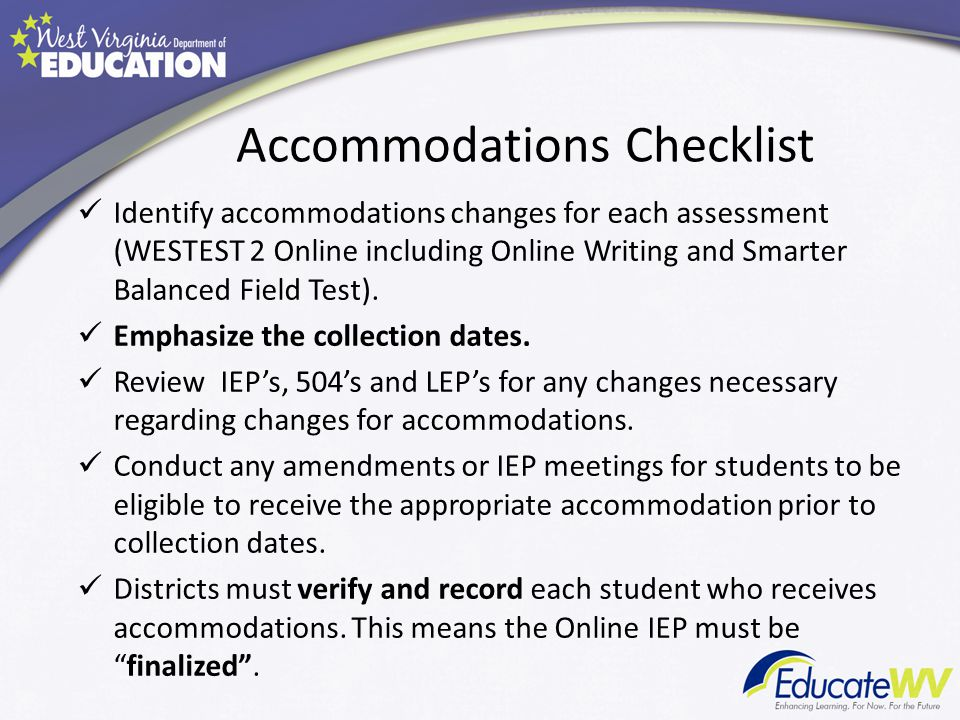 Accommodations Checklist Identify accommodations changes for each assessment (WESTEST 2 Online including Online Writing and Smarter Balanced Field Test).