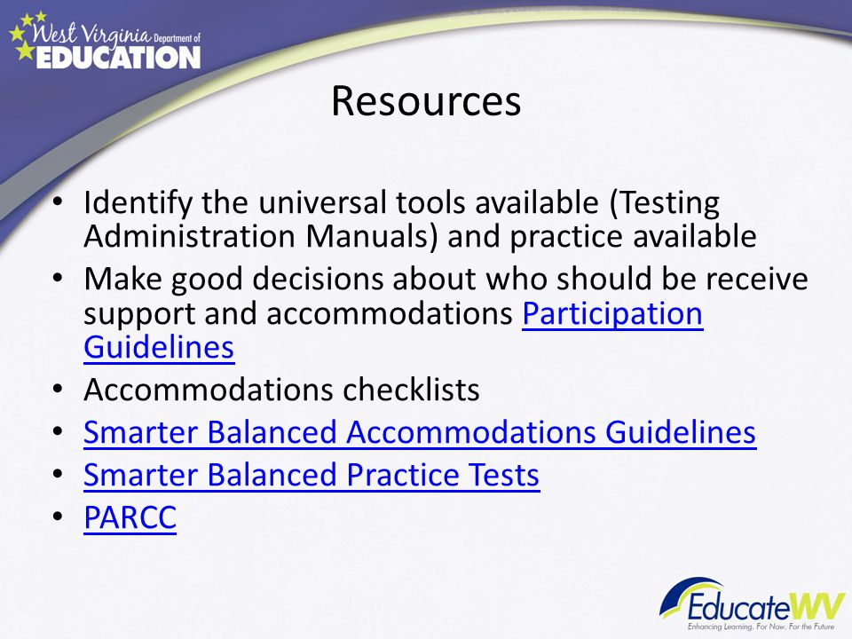 Resources Identify the universal tools available (Testing Administration Manuals) and practice available Make good decisions about who should be recei
