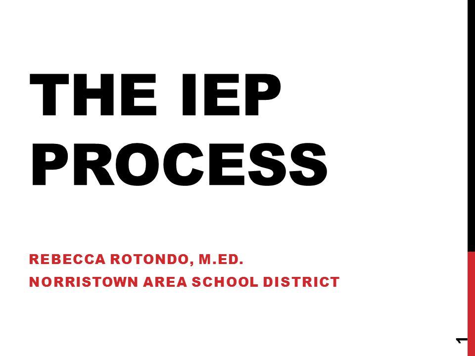 THE IEP PROCESS REBECCA ROTONDO, M.ED. NORRISTOWN AREA SCHOOL DISTRICT 1
