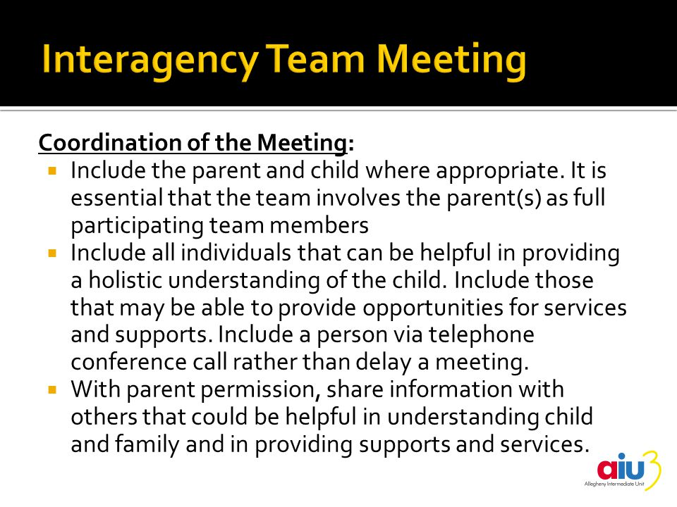 Coordination of the Meeting:  Include the parent and child where appropriate.