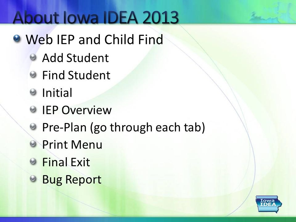 Web IEP and Child Find Add Student Find Student Initial IEP Overview Pre-Plan (go through each tab) Print Menu Final Exit Bug Report