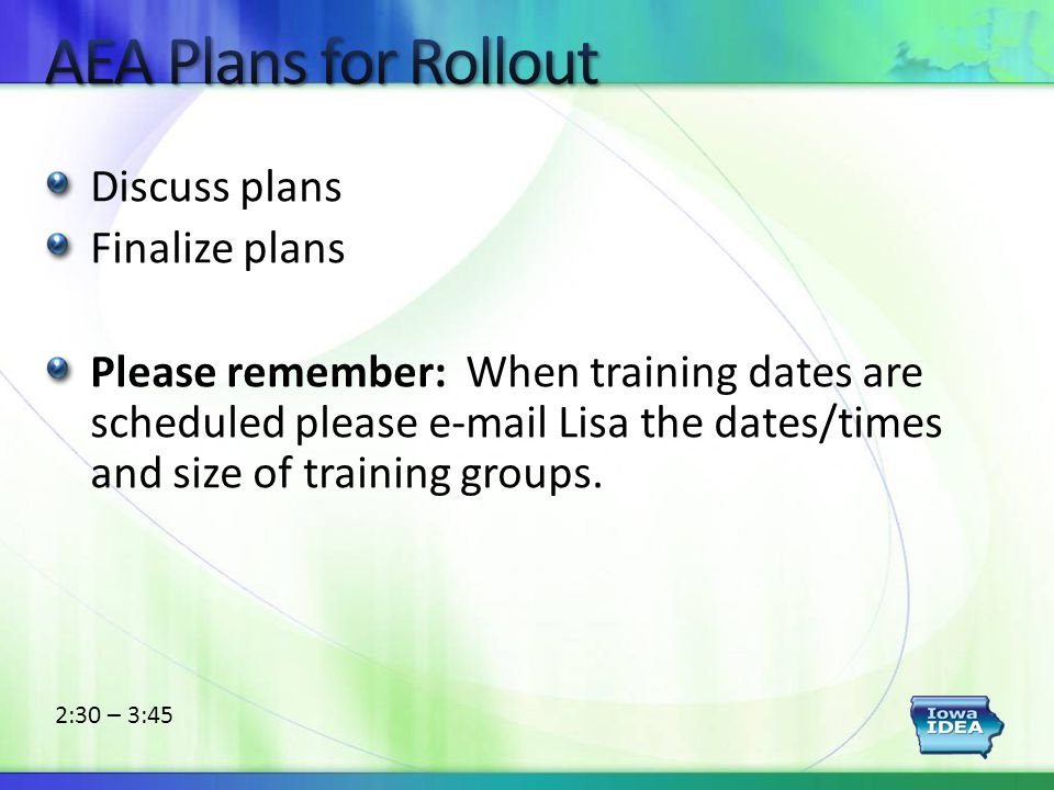 2:30 – 3:45 Discuss plans Finalize plans Please remember: When training dates are scheduled please e-mail Lisa the dates/times and size of training groups.