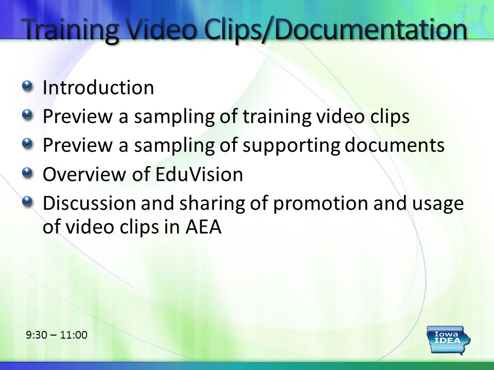 Introduction Preview a sampling of training video clips Preview a sampling of supporting documents Overview of EduVision Discussion and sharing of promotion and usage of video clips in AEA 9:30 – 11:00