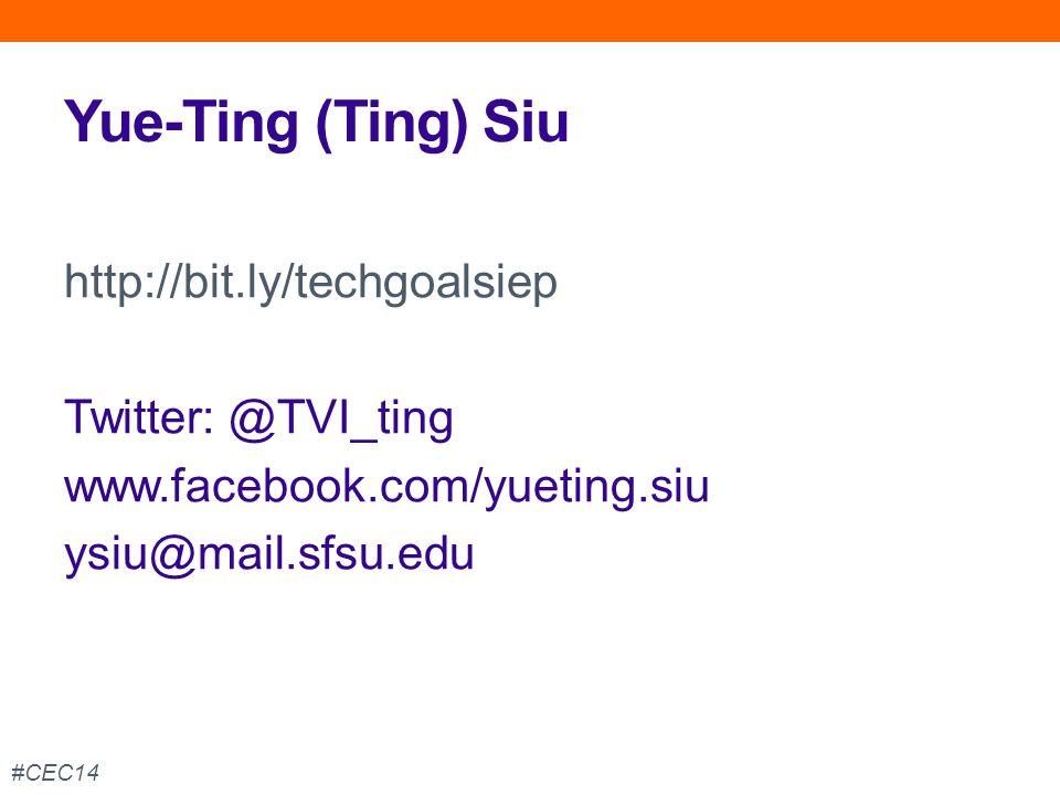 Yue-Ting (Ting) Siu http://bit.ly/techgoalsiep Twitter: @TVI_ting www.facebook.com/yueting.siu ysiu@mail.sfsu.edu #CEC14