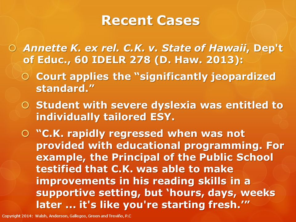 "Recent Cases  Annette K. ex rel. C.K. v. State of Hawaii, Dep't of Educ., 60 IDELR 278 (D. Haw. 2013):  Court applies the ""significantly jeopardized"