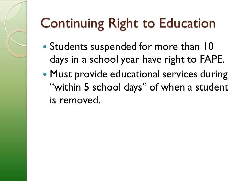 Continuing Right to Education Students suspended for more than 10 days in a school year have right to FAPE.