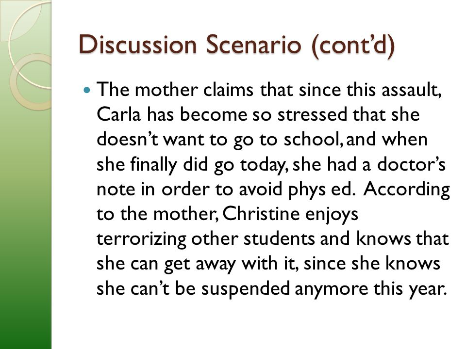 Discussion Scenario (cont'd) The mother claims that since this assault, Carla has become so stressed that she doesn't want to go to school, and when she finally did go today, she had a doctor's note in order to avoid phys ed.