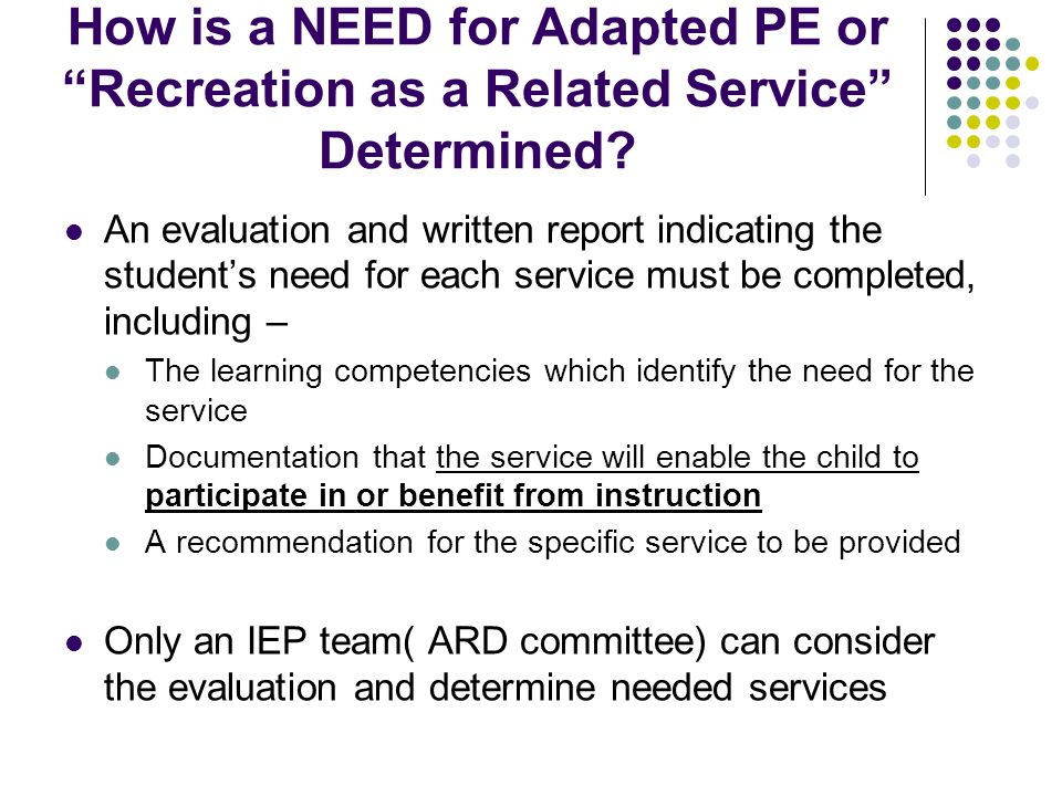 How is a NEED for Adapted PE or Recreation as a Related Service Determined.