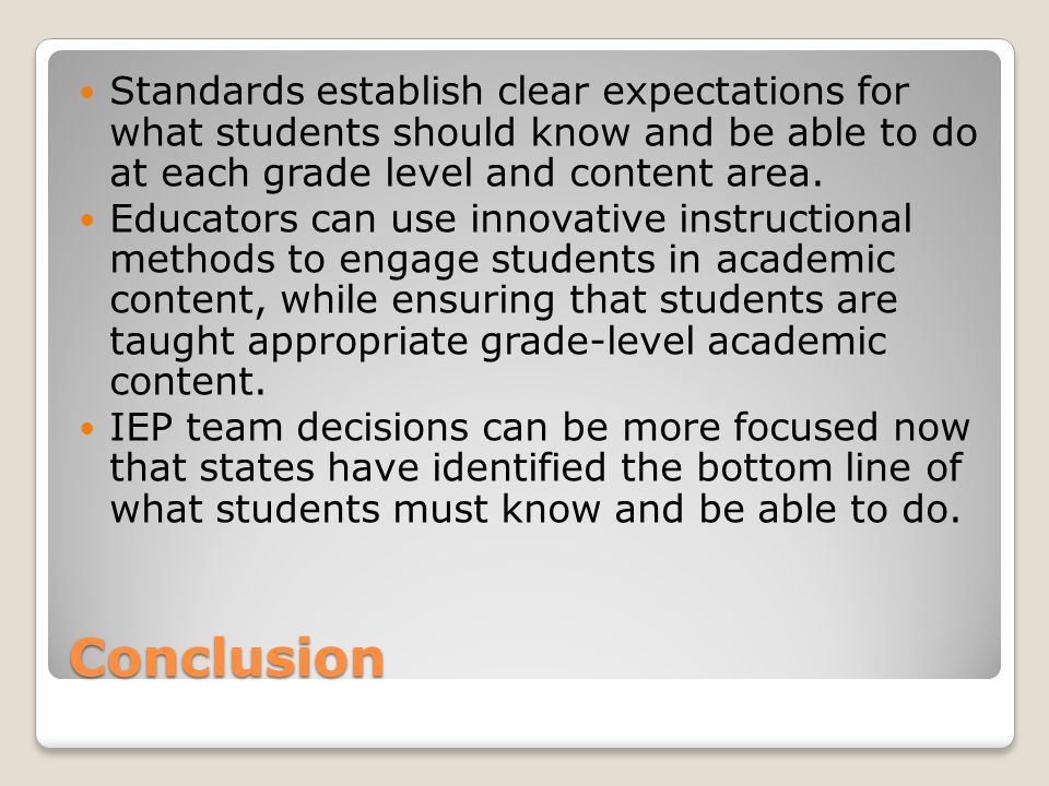 Conclusion Standards establish clear expectations for what students should know and be able to do at each grade level and content area.