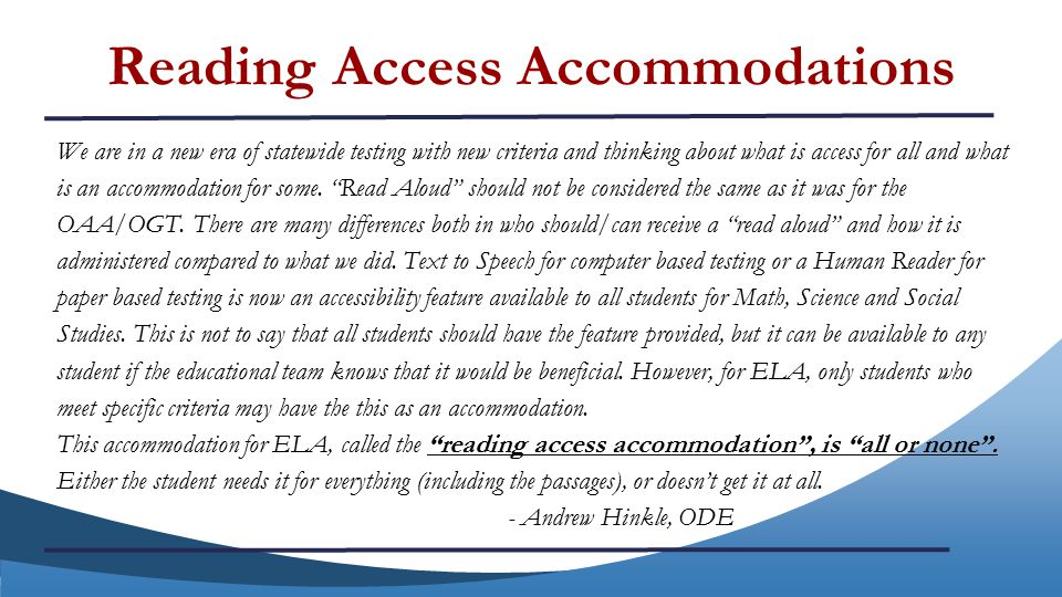 We are in a new era of statewide testing with new criteria and thinking about what is access for all and what is an accommodation for some.
