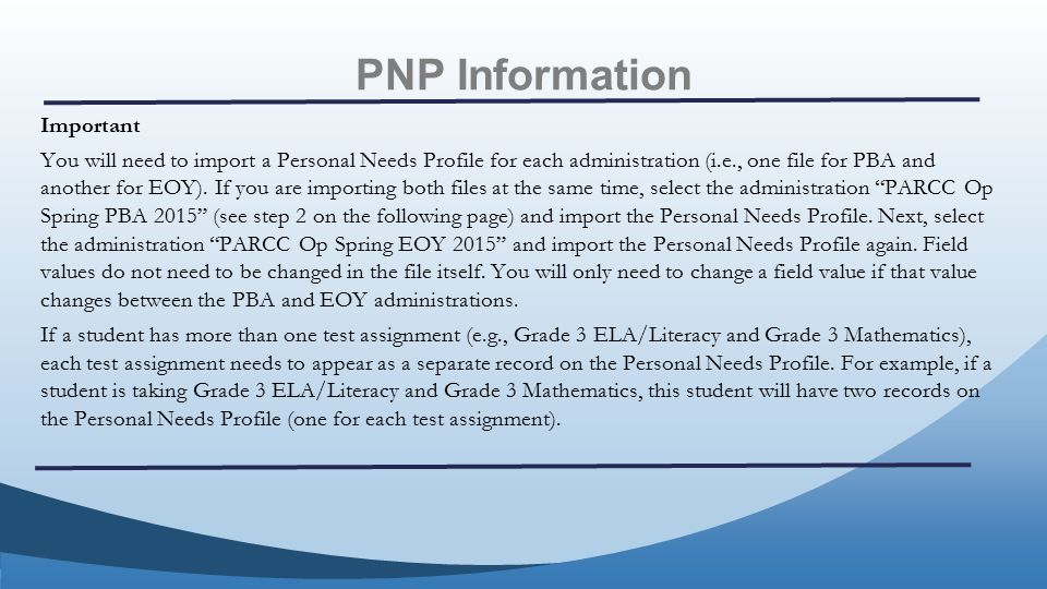 PNP Information Important You will need to import a Personal Needs Profile for each administration (i.e., one file for PBA and another for EOY).