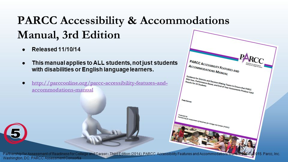 PARCC Accessibility & Accommodations Manual, 3rd Edition ●Released 11/10/14 ●This manual applies to ALL students, not just students with disabilities