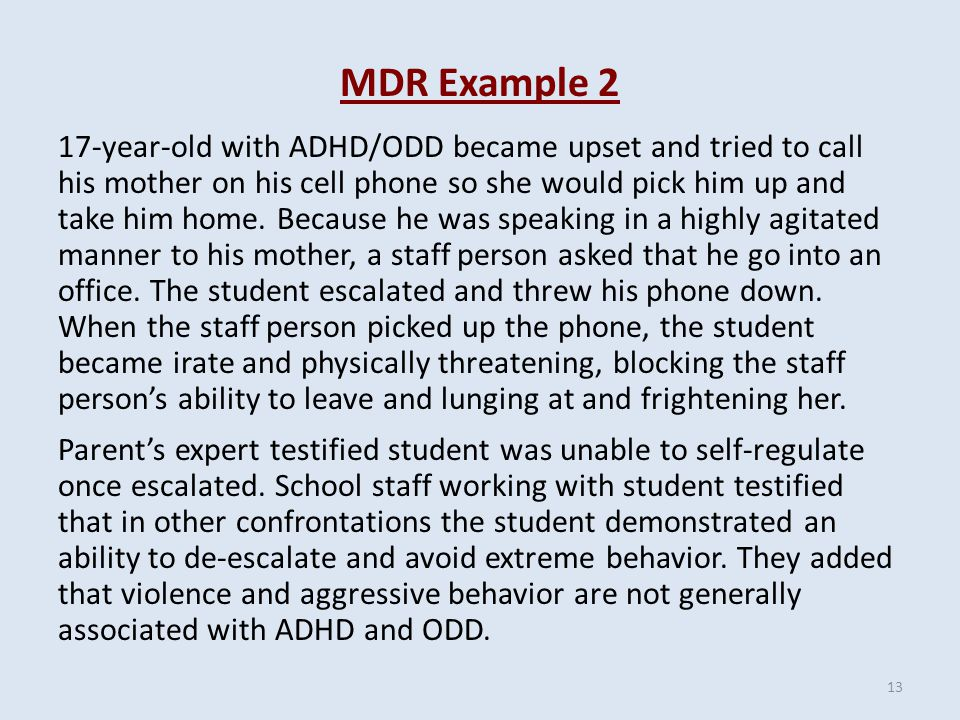 MDR Example 2 17-year-old with ADHD/ODD became upset and tried to call his mother on his cell phone so she would pick him up and take him home.
