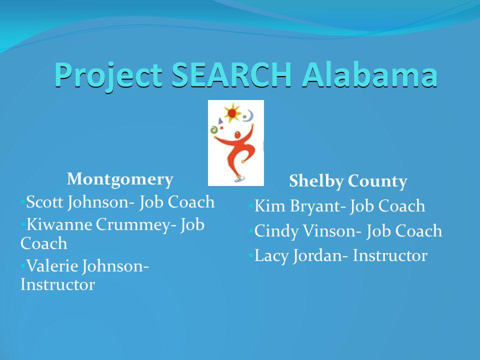 Project SEARCH Alabama Montgomery Scott Johnson- Job Coach Kiwanne Crummey- Job Coach Valerie Johnson- Instructor Shelby County Kim Bryant- Job Coach Cindy Vinson- Job Coach Lacy Jordan- Instructor