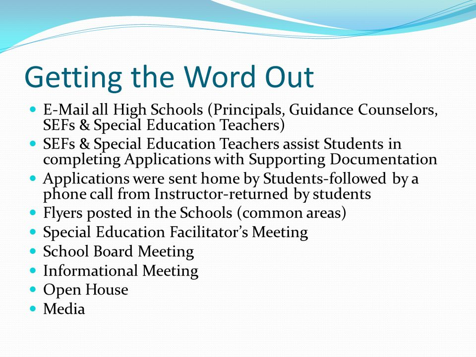 Getting the Word Out E-Mail all High Schools (Principals, Guidance Counselors, SEFs & Special Education Teachers) SEFs & Special Education Teachers as