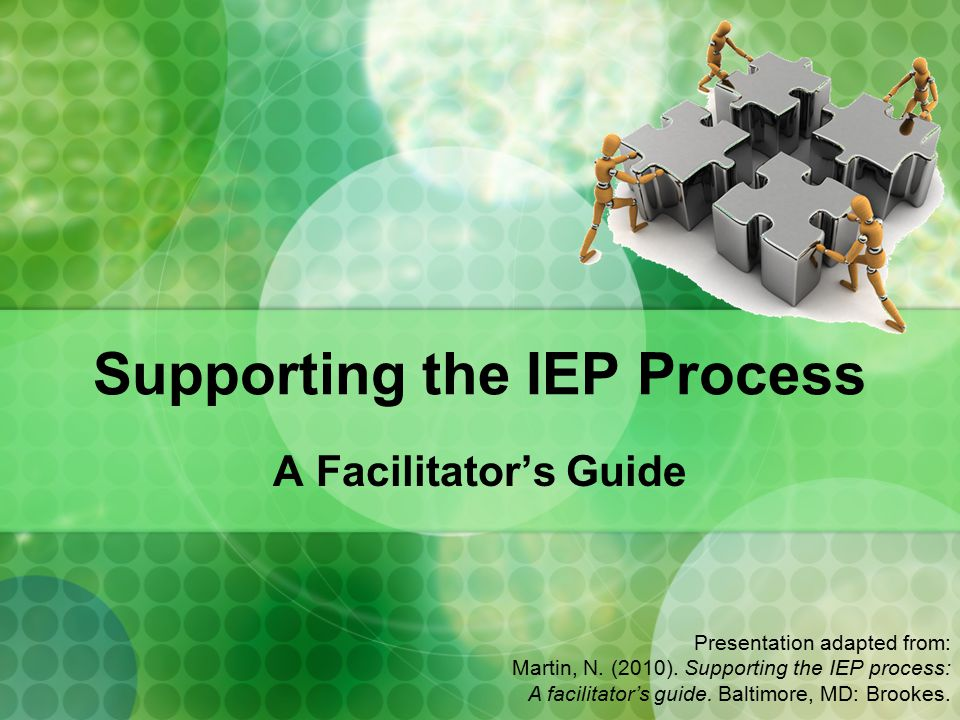 Supporting the IEP Process A Facilitator's Guide Presentation adapted from: Martin, N.