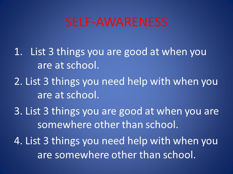 SELF-AWARENESS 1. List 3 things you are good at when you are at school.