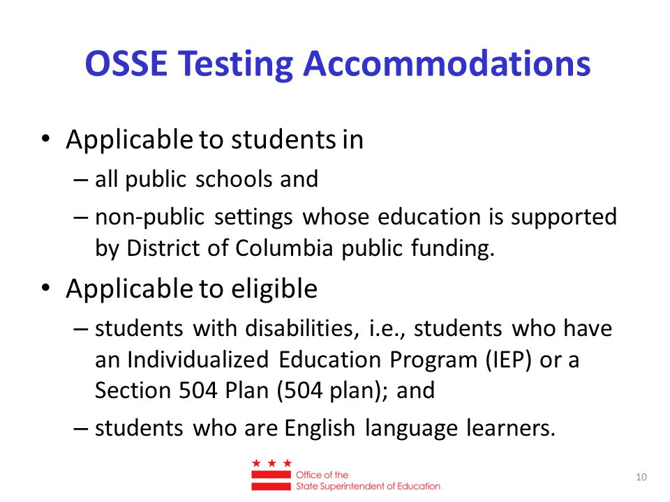 OSSE Testing Accommodations Applicable to students in – all public schools and – non-public settings whose education is supported by District of Colum