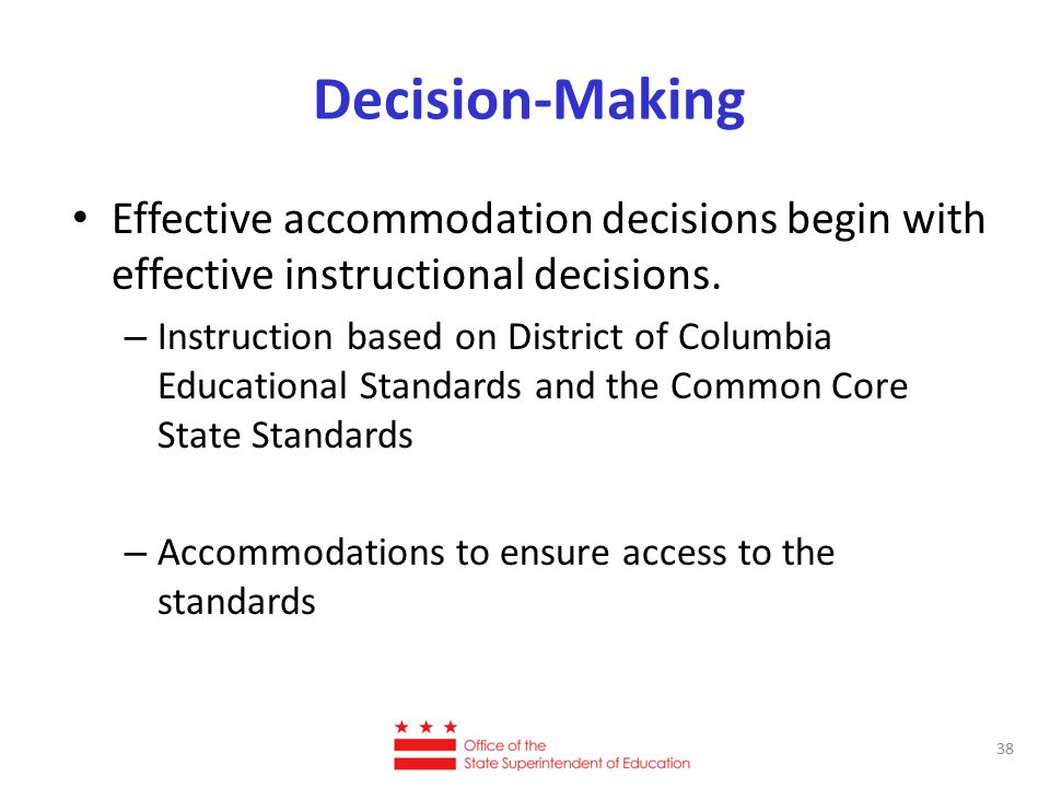 Decision-Making Effective accommodation decisions begin with effective instructional decisions.