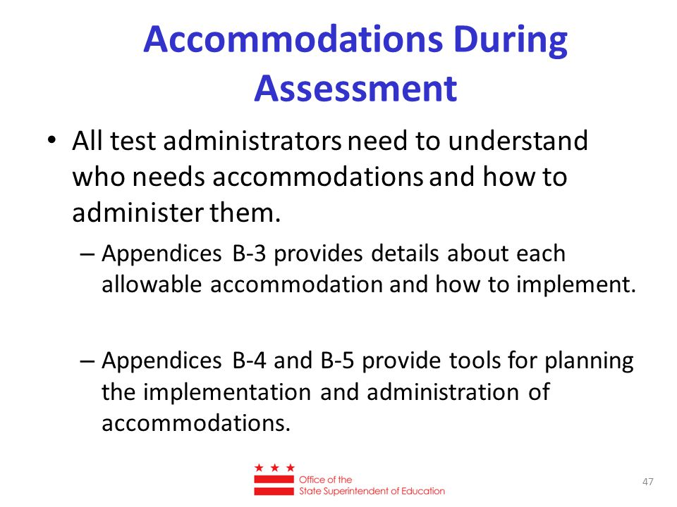 Accommodations During Assessment All test administrators need to understand who needs accommodations and how to administer them. – Appendices B-3 prov
